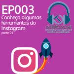 ObjetivaCast Ep 03 – Conheça Algumas Ferramentas para o Instagram – parte 01